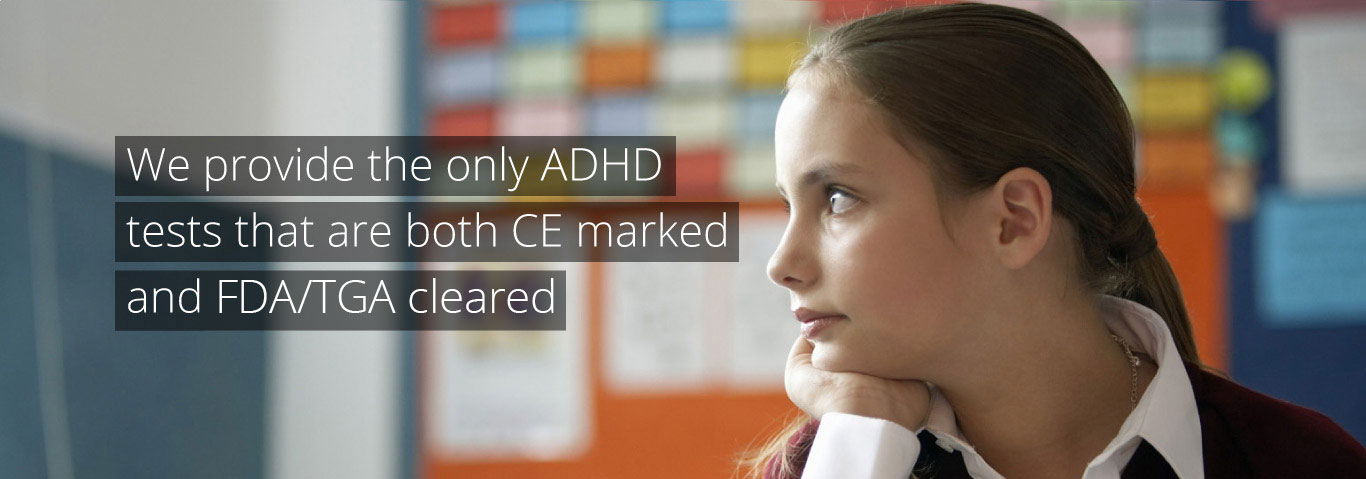 We provide the only ADHD tests that are both CE marked and FDA/TGA cleared